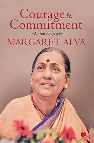 commitment my autobiography courage commitment an autobiography by margaret alva reviews discussion bookclubs lists