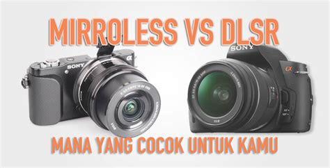 mirrorless vs dslr versus pilih mirrorless atau dslr ardisaz