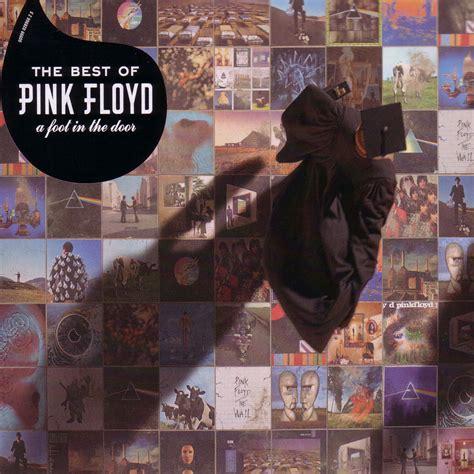 the best of pink floyd pink floyd a foot in the door the best of pink floyd