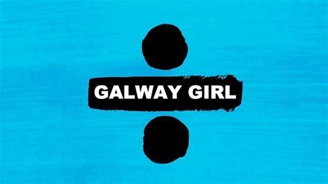 ed sheeran galway girl ed sheeran galway girl karaoke divide instrumental