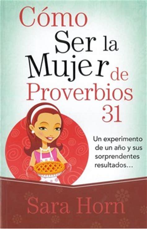 libro cmo ser mujer panorama c 243 mo ser la mujer de proverbios 31 9789588691824 sara horn clc mexico