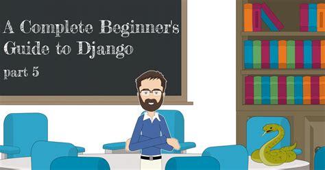 django tutorial series a complete beginner s guide to django part 5