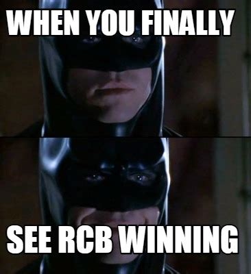 When You Memes - meme creator when you finally see rcb winning meme
