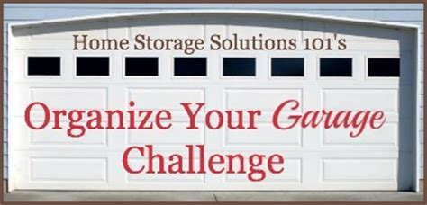 home storage solutions 101 organized home how to organize your garage step by step instructions