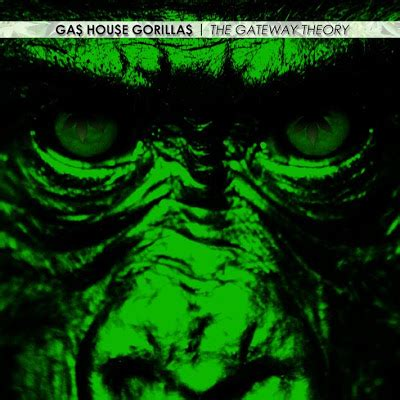 Gas House Gorillas by 100 Karats Gas House Gorillas The Gateway Theory