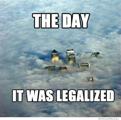Pot Meme - the day it was legalized weknowmemes