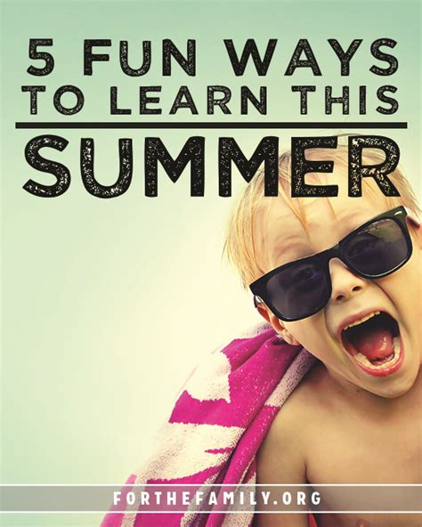 Cool Ways To In Summer by 5 Ways To Learn This Summer For The Family