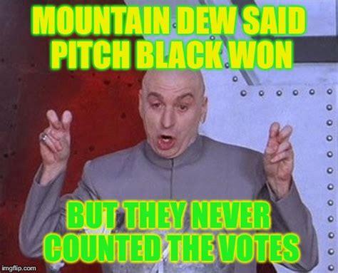 Mountain Dew Meme - dr evil laser meme imgflip