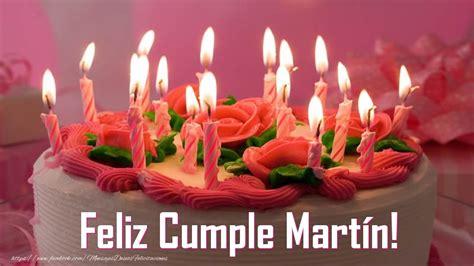 torta feliz cumplea os mart n felicitaciones de cumplea os para feliz cumple mart 237 n felicitaciones de cumplea 241 os para