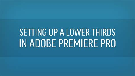 adobe premiere pro lower thirds how to set up a lower thirds in adobe premiere pro youtube