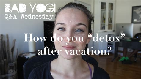 How To Detox After Vacation by Q A How Do You Detox After Vacation Bad Yogi Magazine