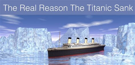 Reason For Titanic Sinking the real reason the titanic sank