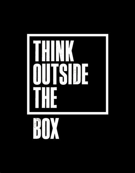 quotes about thinking outside the think outside the box quotes quotesgram