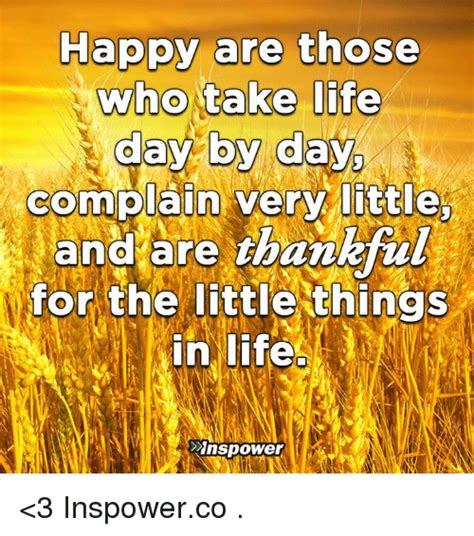 Take Life Day By Day And Be Grateful For The Little Things - funny day by day memes of 2017 on sizzle