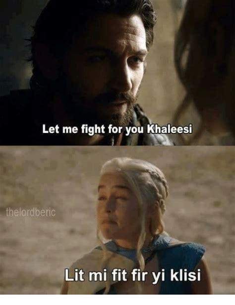 Khaleesi Meme - let me fight for you khaleesi thelordberic lit mi fit fir