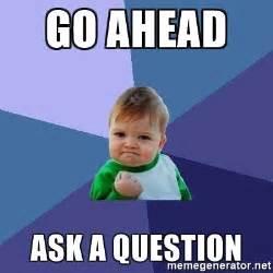 Ask Meme - go ahead ask a question success kid meme generator