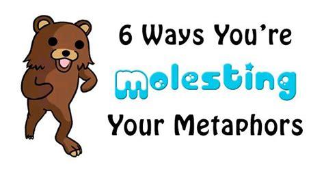 Stop 6 Ways You Re 6 Ways You Re Molesting Your Metaphors Litreactor