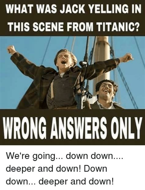 Going Down Meme - what was jack yelling in this scene from titanic wrong