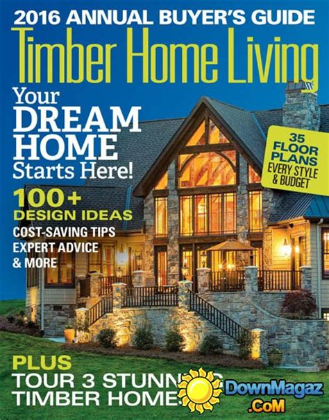 home design living magazine timber home living usa annual buyer s guide 2016