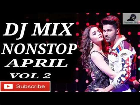 song nonstop remix mashup song 2017 april nonstop dj mix