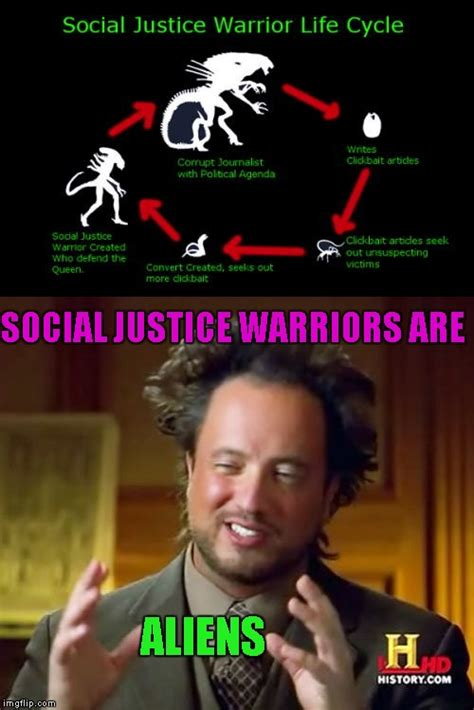 Social Justice Memes - social justice warriors are ancient aliens imgflip