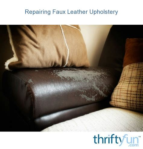 repairing faux leather upholstery thriftyfun
