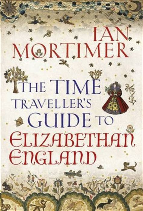 the era books the time traveller s guide to elizabethan by ian