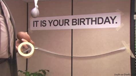 The Office Happy Birthday by The Office Isms It Is Our Birthday