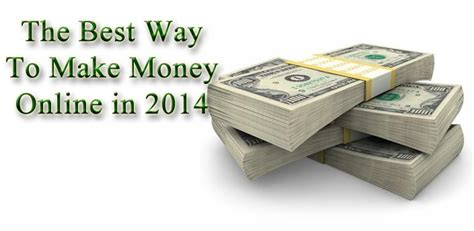 best ways to make money online in 2014 - Best Way Of Making Money Online