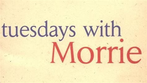 Tuedays With Morrie 8 Precious Lessons I Learned From Tuesdays With Morrie