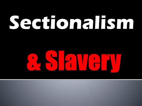 Sectionalism Slavery by Ppt Slavery Powerpoint Presentation Id 5839353