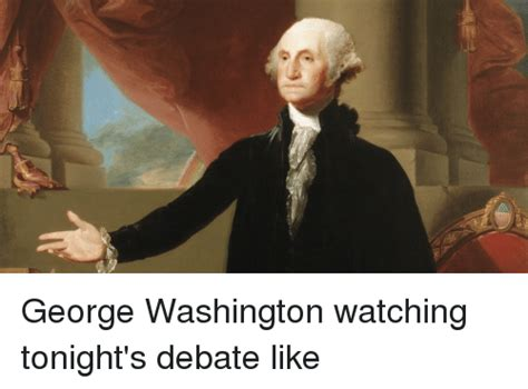 George Washington Memes - george washington watching tonight s debate like george washington meme on sizzle