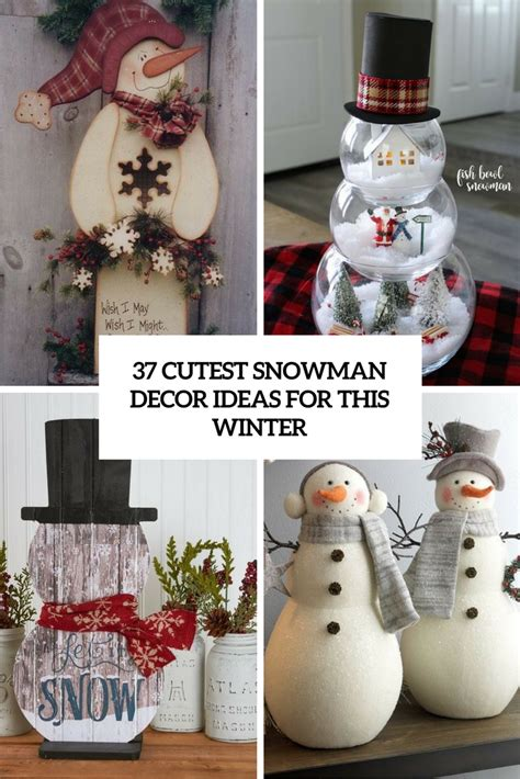 snowman decorations to make 37 cutest snowman d 233 cor ideas for this winter digsdigs