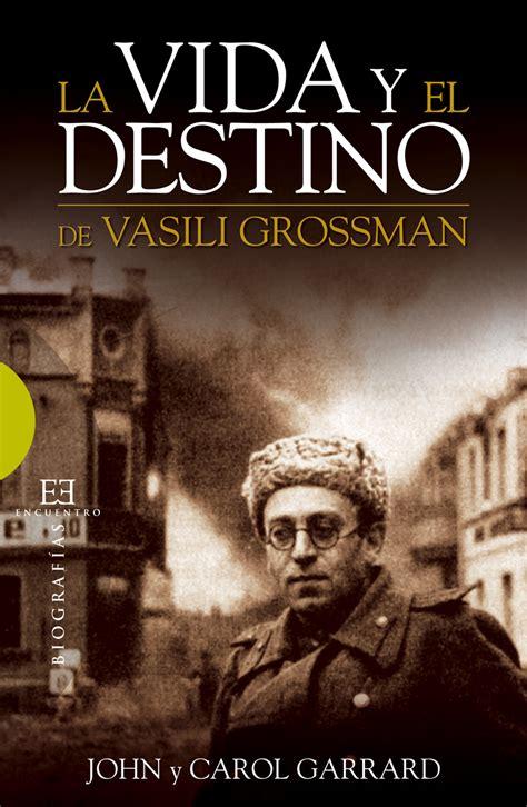 libro vida y destino la vida y el destino de vasili grossman ediciones encuentro