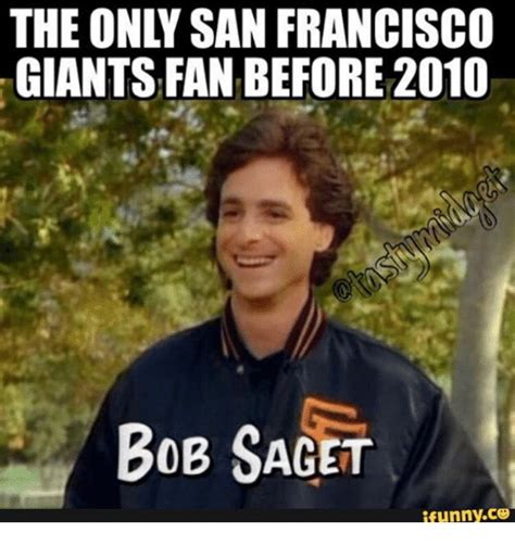 Sf Giants Memes - the only san francisco giants fan before 2010 bob saget