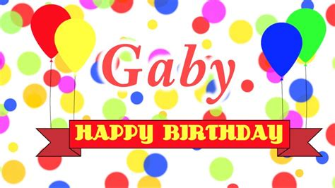 imagenes de happy birthday gaby happy birthday gaby song youtube