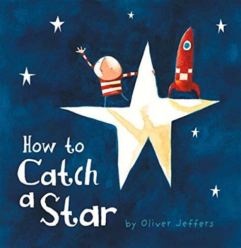 0007150342 how to catch a star how to catch a star oliver jeffers friendship