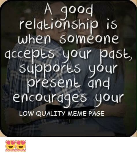 Good Relationship Memes - a good relationship is when someone accepts your past