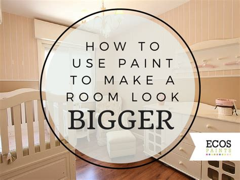 how to use paint to make a room look bigger ecos paints