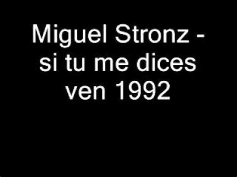 si tu me dices miguel stronz si tu me dices ven 1992 youtube