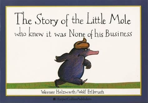 topito terremoto little mole the story of the little mole who knew it was none of his business by holzwarth and erlbruch