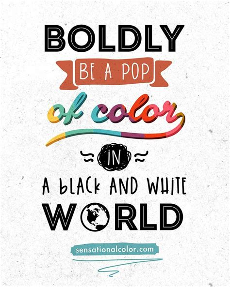 color sayings quote about color boldly be a pop of color in a black