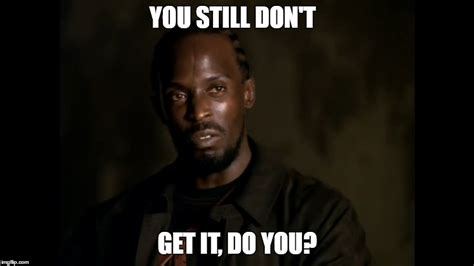 The Wire Meme - omar schools stringer bell one last time quot the wire quot imgflip