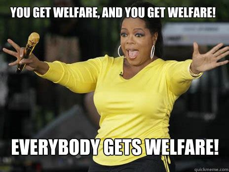Welfare Meme - you get welfare and you get welfare everybody gets welfare oprah loves ham quickmeme