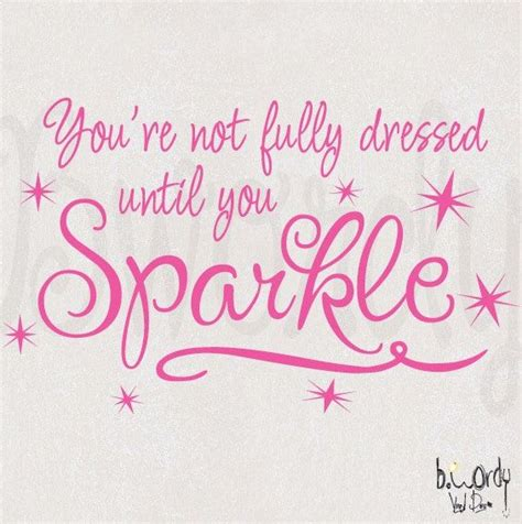 sparkle quotes your not fully dressed until you sparkle saying vinyl