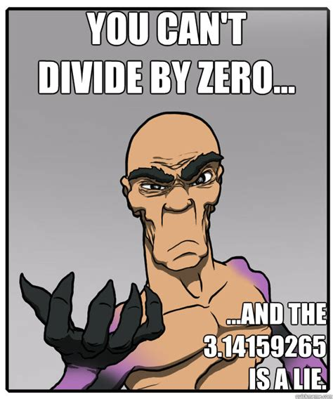 Divide By Zero Meme - you can t divide by zero and the 3 14159265 is a lie psymax quickmeme