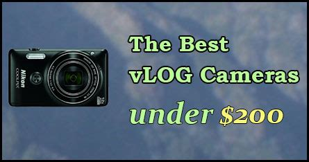 top 5 best vlogging cameras under $200 vlogger pro