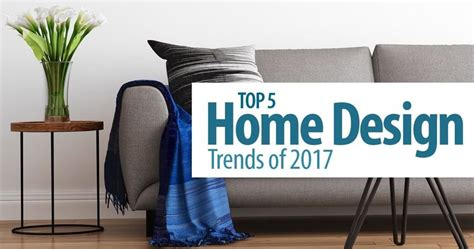 top design trends for 2017 top 5 home design trends of 2017