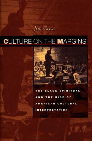 modern slavery the margins cruz j culture on the margins the black spiritual and the rise of american cultural
