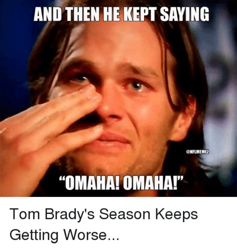 Tom Brady Meme Omaha - tom brady omaha meme 28 images best 25 tom brady omaha